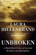 Unbroken: a Work War II story of survival, resilience, and redemption